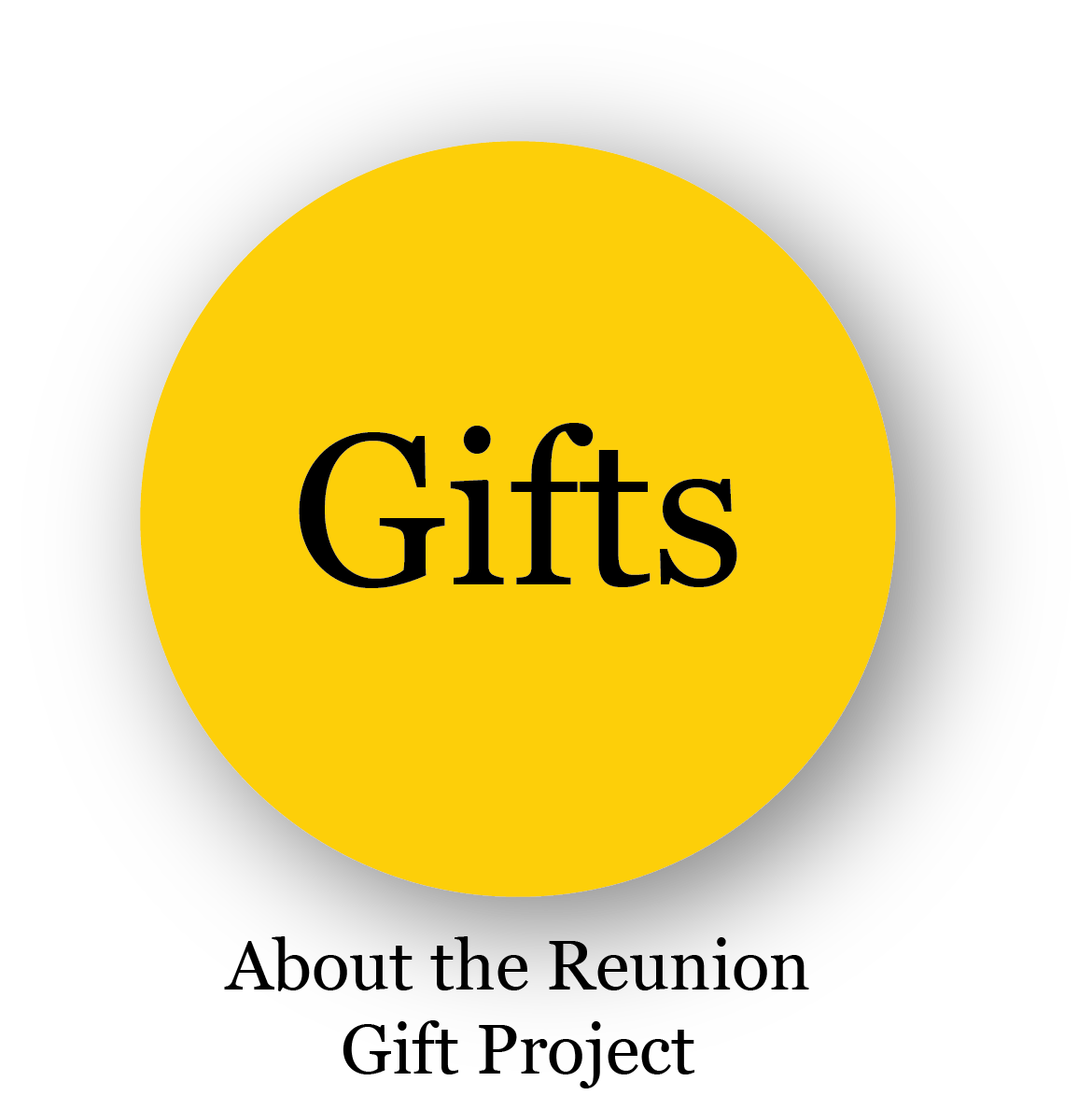 Link to the gifts page - learn about the Reunion Gift Projectd