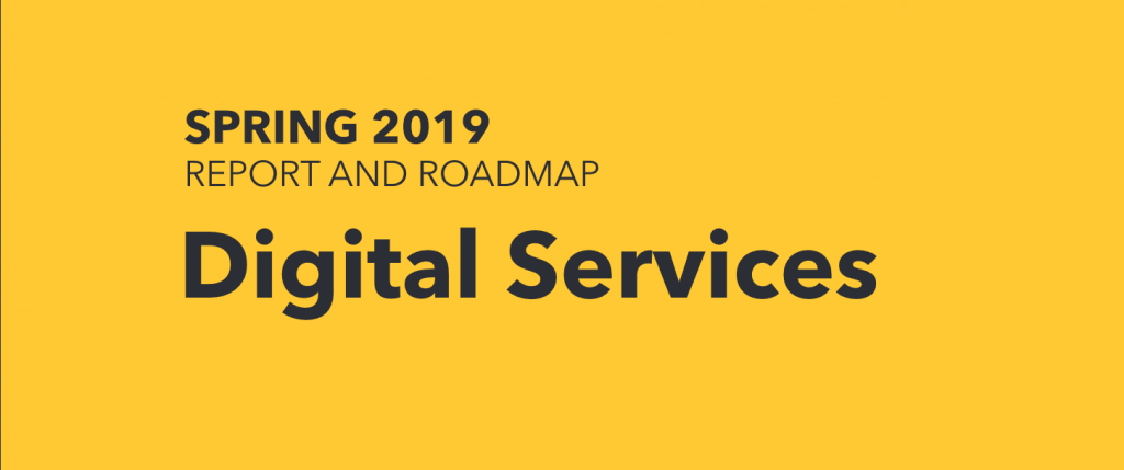 Digital Services Report and Roadmap. Spring 2019.