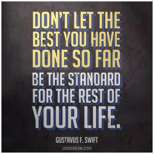 Dont let the best youve done so far become the standard for the rest of your life