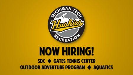 Michigan Tech Recreation - Now Hiring! SDC, Gates Tennis Center, Outdoor Adventure Program, Aquatics